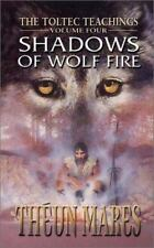Shadows of Wolf Fire: The Toltec Teachings, Mares, Theun, Very Good Book