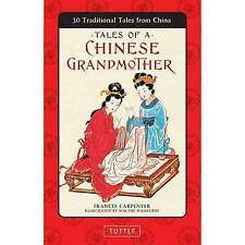 Tales of a Chinese Grandmother: 30 Traditional Tales from China by Frances...