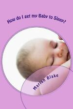 How Do I Get My Baby to Sleep? by Marian Blake (2014, Paperback)