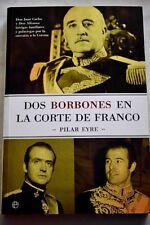 DOS BORBONES EN LA CORTE DE FRANCO (PILAR EYRE) ESFERA DE LOS LIBROS - 2005