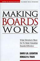 Making Boards Work : What Directors Must Do to Make Canadian Boards Effective
