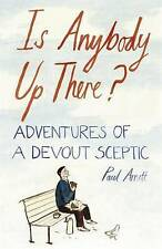 Is Anybody Up There?: Adventures of a Devout Sceptic by Paul Arnott New Book