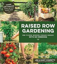 Raised Row Gardening: Incredible Organic Produce with No Tilling and Min .. NEW