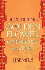 NEW Deciphering the Golden Flower One Secret at a Time by JJ Semple