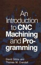 An Introduction to C. N. C. Machining and Programming by David Gibbs and Tom Cr…
