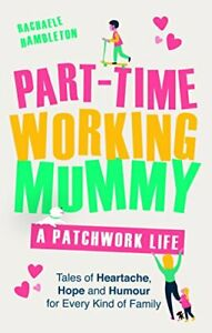 Part-Time Working Mummy: A Patchwork Life by Hambleton, Rachaele Book The Cheap