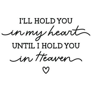 I'LL HOLD YOU IN MY HEART UNTIL I HOLD YOU IN HEAVEN vinyl home room decor