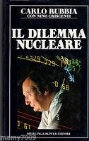 LIBRO=Carlo Rubbia IL DILEMMA NUCLEARE Sperling & Kupfer 1987 3° EDIZIONE