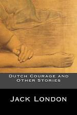Dutch Courage and Other Stories by Jack London -Paperback