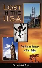 Lost in the USA: The Bizarre Odyssey of Chris Otiko (Paperback or Softback)