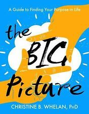 The Big Picture: A Guide to Finding Your Purpose in Life: By Whelan, Christin...