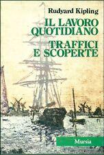 KIPLING Rudyard, Il lavoro quotidiano - Traffici e scoperte. Mursia, 1986