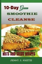 10-Day Green Smoothie Cleanse (Nuts and Seeds Recipes) : Fast and Easy-to-Coo...