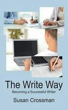 The Write Way : Becoming a Succcessful Writer by Susan Crossman and Michael...