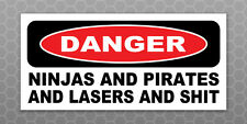 DANGER NINJAS AND PIRATES LASERS SH*T - Funny Bumper sticker - Car Truck laptop