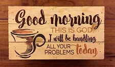 """GOD WILL BE HANDLING YOUR PROBLEMS TODAY wood box sign 8 x 4-1/2"""" P Graham Dunn"""