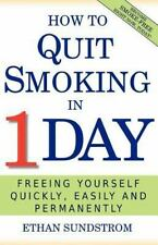 How to Quit Smoking in 1 Day : Freeing Yourself Quickly, Easily and...