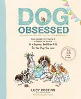 Dog Obsessed: The Honest Kitchen's Complete Guide to a Happier, Healthier Life f