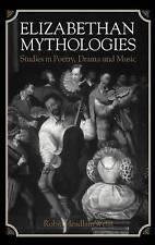 Elizabethan Mythologies: Studies in Poetry, Drama and Music-ExLibrary