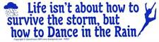 Life Isn't About How to Survive Storm But How to Dance in Rain Bumper Sticker