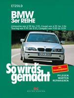 ETZOLD So wirds gemacht Bd 116: BMW 3er Reihe 4/98 bis 2/05 Reparaturanleitung