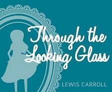 Through the Looking Glass: And What Alice Found There by Carroll, Lewis CD-AUDIO