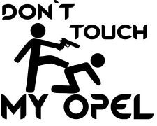 Don´t touch my Opel Auto Aufkleber Sticker Tattoo