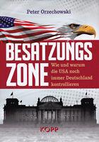 Besatzungszone (Buch) Warum die USA Deutschland noch immer kontrollieren