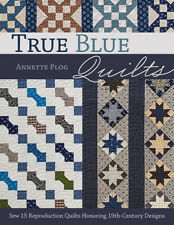 True Blue Quilts by Annette Plog 15 Reproduction Quilt Patterns
