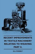 Recent Improvements in Textile Machinery Relating to Weaving - Part II.: By E...