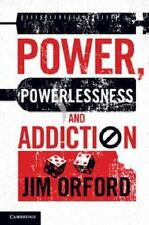 Power, Powerlessness and Addiction by Jim Orford (2013, Hardcover)