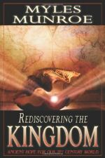 Rediscovering the Kingdom: Ancient Hope for Our 21st Century World by Myles Munr