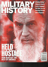 MILITARY HISTORY MAGAZINE,  MARCH, 2017  VOL. 33  NO.6  HOW IRAN GOT THE BEST OF