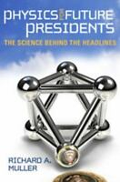 Physics for Future Presidents: The Science Behind the Headlines by Muller, Rich