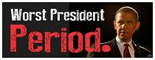 WORST PRESIDENT. PERIOD. Anti Obama Political Bumper Sticker #4247