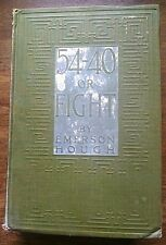 54-40 or Fight by Emerson Hough,Hardcover,No DJ,1909 First Edition,illustrated