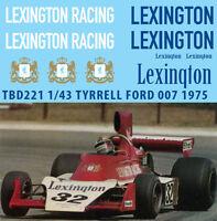 1/43 SPONSOR TYRRELL FORD 007 1975 LEXINGTON DECALS TB DECAL TBD221