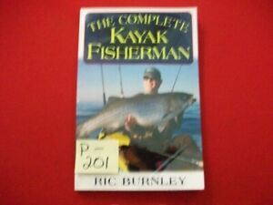 THE COMPLETE KAYAK FISHERMAN BY RIC BURNLEY KAYAKS GET YOU ANYWHERE THE FISH ARE