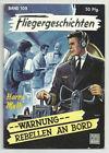 FLIEGERGESCHICHTEN - Nr. 109 / --WARNUNG-- REBELLEN AN BORD