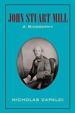 John Stuart Mill : A Biography by Nicholas Capaldi (2012, Paperback)