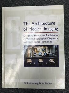 The Architecture of Medical Imaging : Designing Healthcare Facilities for Advanc