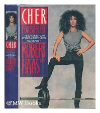 Cher Forever Fit: The Lifetime Plan for Health, Fitness, and Beauty by Robert Ha