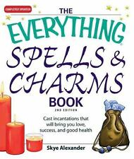 The Everything Spells and Charms Book: Cast spells that will bring you love,