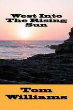 West into the Rising Sun by Tom Williams (2011, Paperback)
