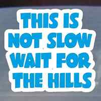 """This is Not Slow Wait For Hills"" Vinyl Sticker  Car,Caravan,Camper, MotorHome"