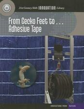 From Gecko Feet To... Adhesive Tape (21st Century Skills Library) by Wil Mara