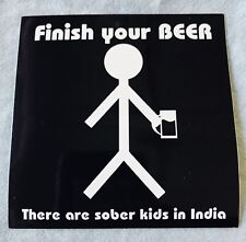 """Finish Your Beer There Are Sober Kids In India"" vinyl sticker (party/tail gate)"