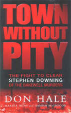 Town without Pity: The Fight to Clear Stephen Downing of the Bakewell Murder by