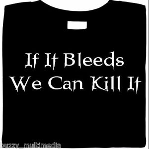 If It Bleeds - We Can Kill It.  funny horror shirts, gamer, sinister, evil, tees