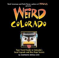 Weird Colorado: Your Travel Guide to Colorado's Local Legends and Best Kept Secr